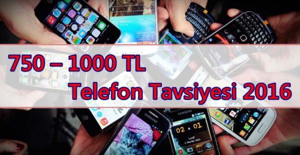 750 – 1000 TL Telefon Tavsiyesi 2016