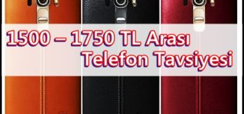 1500 – 1750 TL Arası Telefon Tavsiyesi 2016