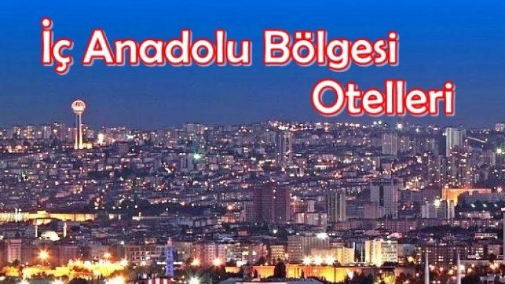 İç Anadolu Bölgesi Otelleri Tavsiye