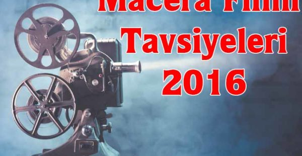 Macera Filmi Tavsiyeleri 2016