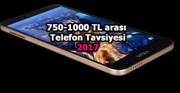 750 ile 1000 TL Arası Telefon Tavsiyesi 2017
