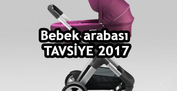 Bebek arabası tavsiye 2017